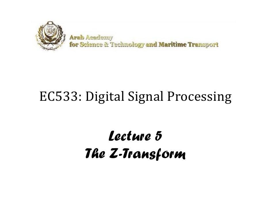 EC533:DigitalSignalProcessing   5          l      l             Lecture 5        The Z-Transform
