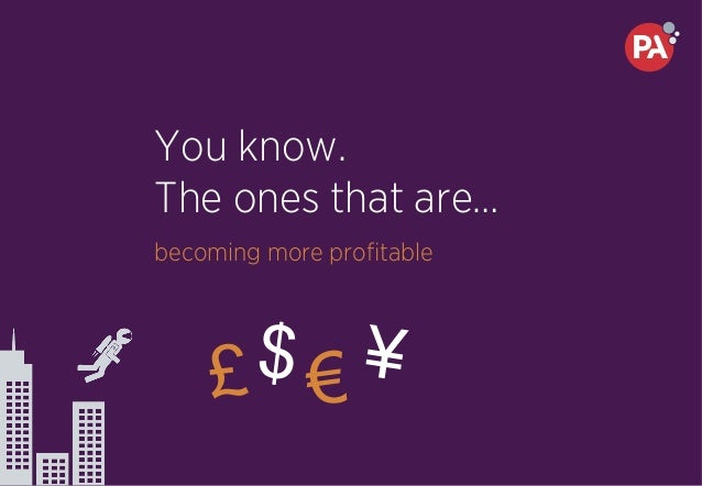 You know. The ones that are… becoming more profitable £ € ¥$