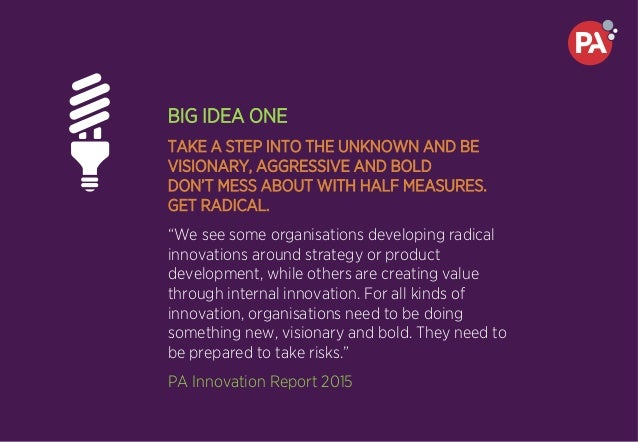 BIG IDEA ONE TAKE A STEP INTO THE UNKNOWN AND BE VISIONARY, AGGRESSIVE AND BOLD DON'T MESS ABOUT WITH HALF MEASURES. GET R...