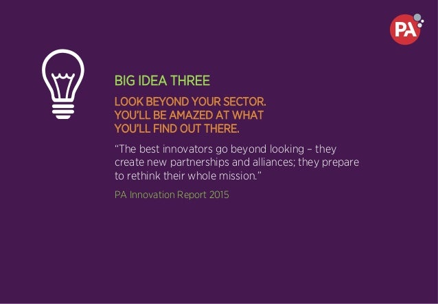"""BIG IDEA THREE LOOK BEYOND YOUR SECTOR. YOU'LL BE AMAZED AT WHAT YOU'LL FIND OUT THERE. """"The best innovators go beyond loo..."""