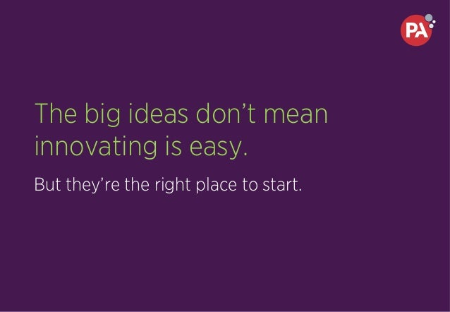 The big ideas don't mean innovating is easy. But they're the right place to start.