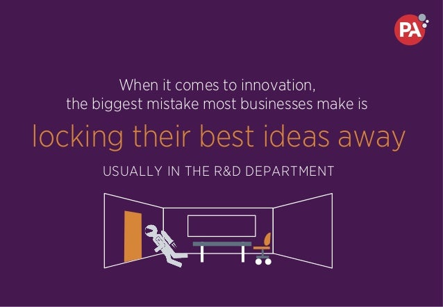 When it comes to innovation, the biggest mistake most businesses make is locking their best ideas away USUALLY IN THE R&D ...