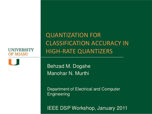 QUANTIZATION FOR CLASSIFICATION ACCURACY IN HIGH-RATE QUANTIZERS Behzad M. Dogahe Manohar N. Murthi Department of Electric...