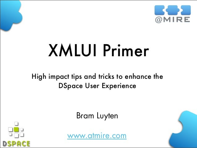 XMLUI Primer High impact tips and tricks to enhance the DSpace User Experience  Bram Luyten www.atmire.com