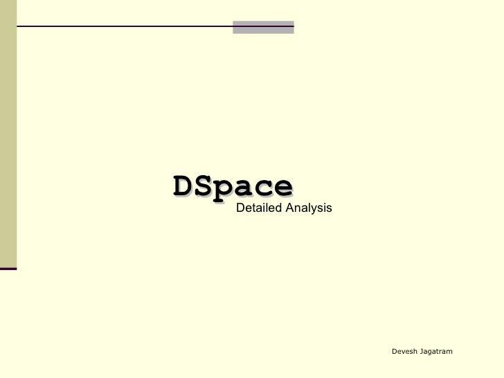Detailed Analysis DSpace Devesh Jagatram