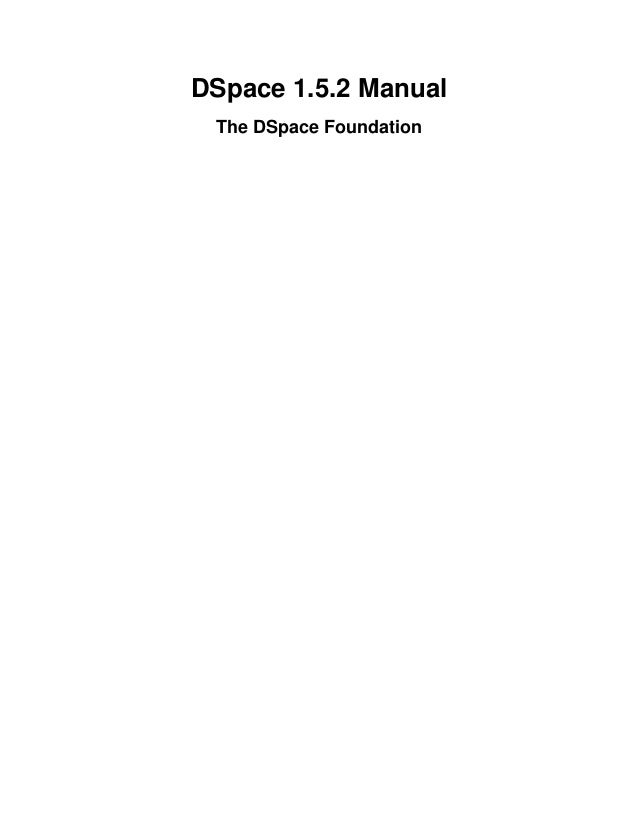 DSpace 1.5.2 ManualThe DSpace Foundation