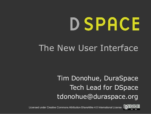 Licensed under Creative Commons Attribution-ShareAlike 4.0 International License The New User Interface Tim Donohue, DuraS...