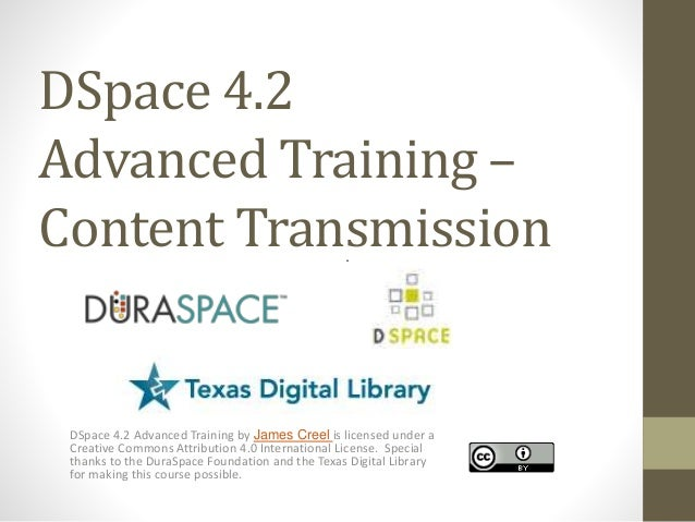DSpace 4.2 Advanced Training – Content Transmission DSpace 4.2 Advanced Training by James Creel is licensed under a Creati...
