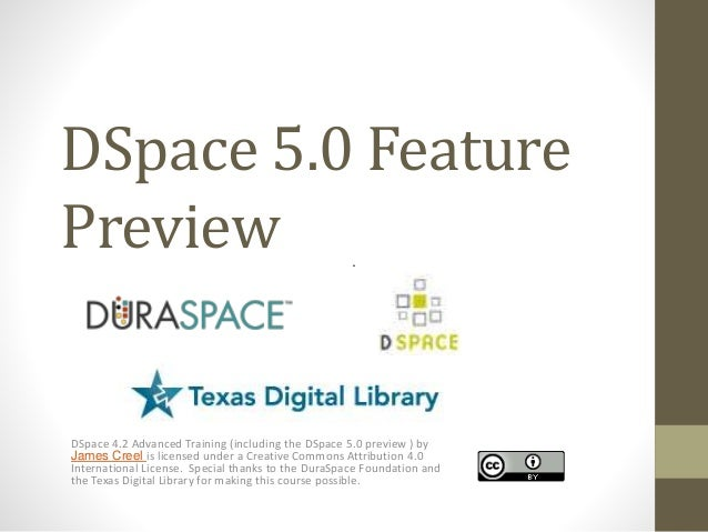 DSpace 5.0 Feature Preview DSpace 4.2 Advanced Training (including the DSpace 5.0 preview ) by James Creel is licensed und...