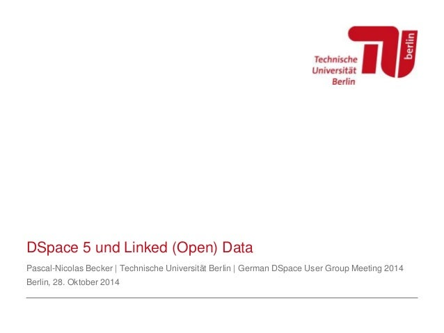 DSpace 5 und Linked (Open) Data  Pascal-Nicolas Becker | Technische Universität Berlin | German DSpace User Group Meeting ...