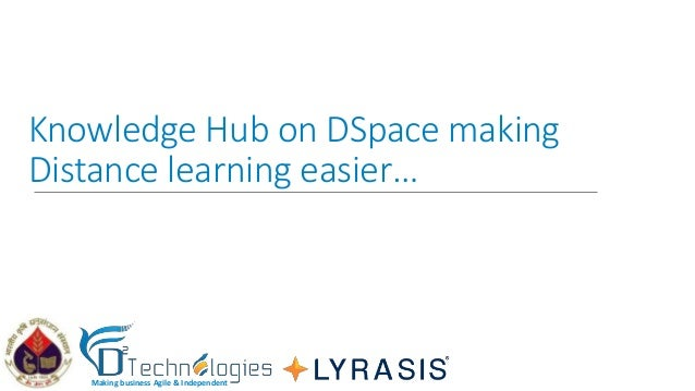 Making business Agile & Independent Knowledge Hub on DSpace making Distance learning easier…