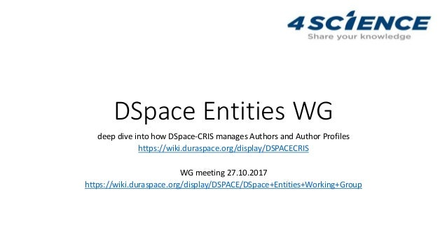 DSpace Entities WG deep dive into how DSpace-CRIS manages Authors and Author Profiles https://wiki.duraspace.org/display/D...