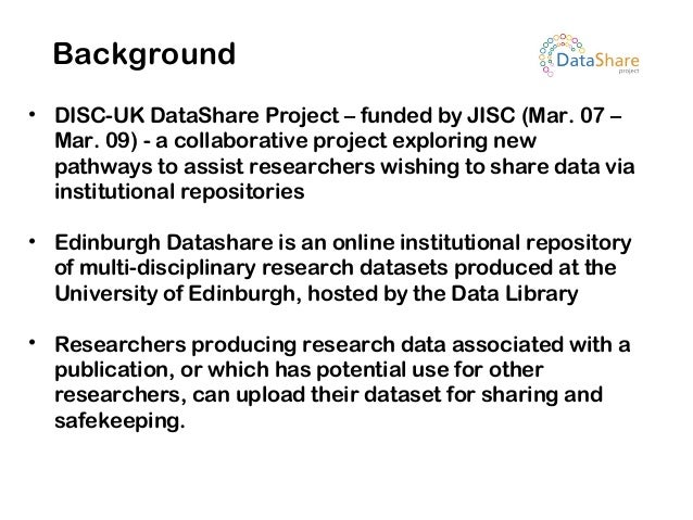 • DISC-UK DataShare Project – funded by JISC (Mar. 07 – Mar. 09) - a collaborative project exploring new pathways to assis...