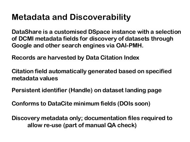 Metadata and Discoverability DataShare is a customised DSpace instance with a selection of DCMI metadata fields for discov...