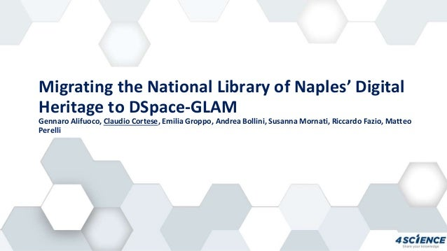 Migrating the National Library of Naples' Digital Heritage to DSpace-GLAM Gennaro Alifuoco, Claudio Cortese, Emilia Groppo...