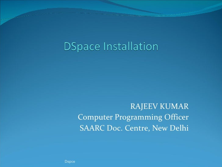 RAJEEV KUMAR Computer Programming Officer SAARC Doc. Centre, New Delhi Dspce