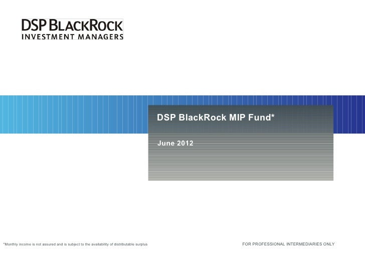 DSP BlackRock MIP Fund*                                                                                             June 2...