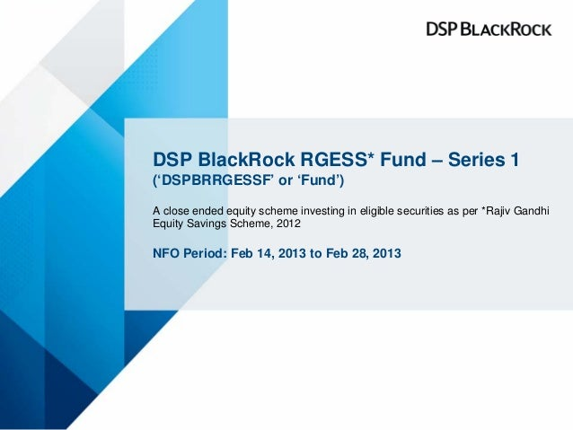 DSP BlackRock RGESS* Fund – Series 1('DSPBRRGESSF' or 'Fund')A close ended equity scheme investing in eligible securities ...