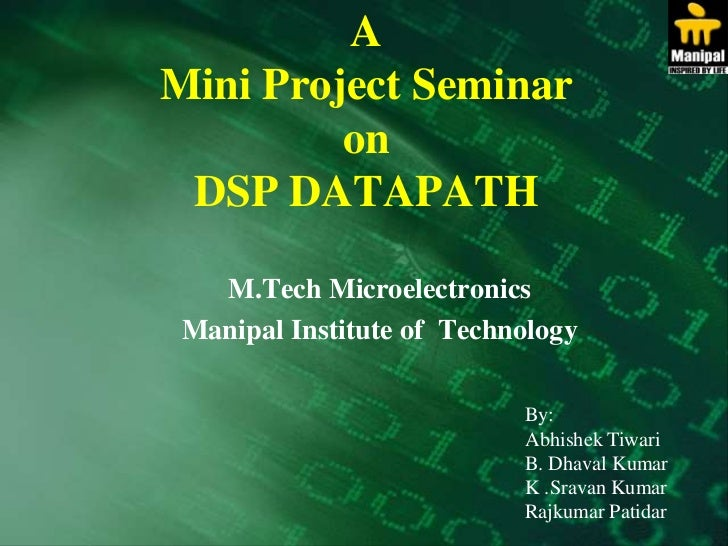 AMini Project SeminaronDSP DATAPATH<br />M.Tech Microelectronics<br />Manipal Institute of  Technology<br />By:<br />Abhis...