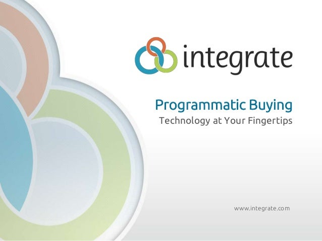 www.integrate.comProgrammatic BuyingTechnology at Your Fingertips