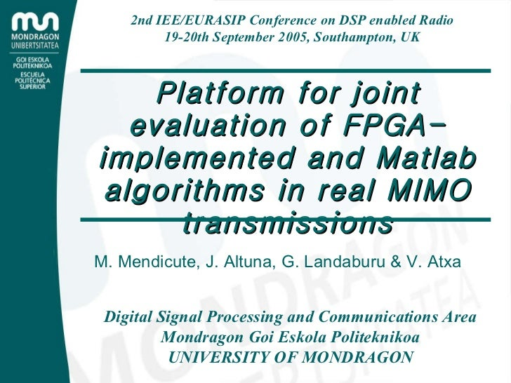 Platform for joint evaluation of FPGA-implemented and Matlab algorithms in real MIMO transmissions 2nd IEE/EURASIP Confere...