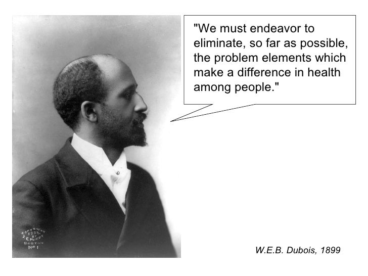 """We must endeavor to eliminate, so far as possible, the problem elements which make a difference in health among peop..."