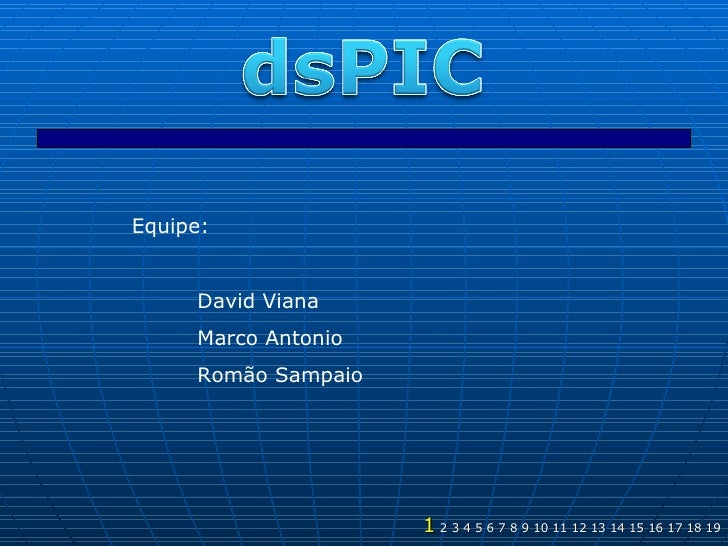 1  2 3 4 5 6 7 8 9 10 11 12 13 14 15 16 17 18 19 Equipe: David Viana Marco Antonio Romão Sampaio