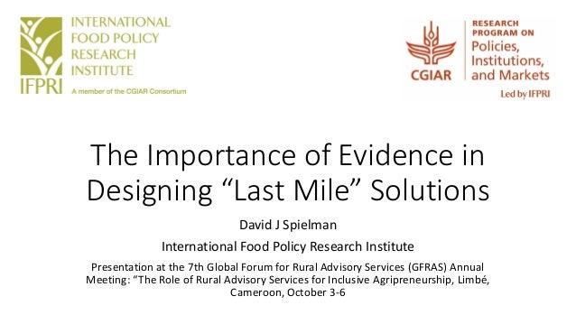 """The Importance of Evidence in Designing """"Last Mile"""" Solutions David J Spielman International Food Policy Research Institut..."""
