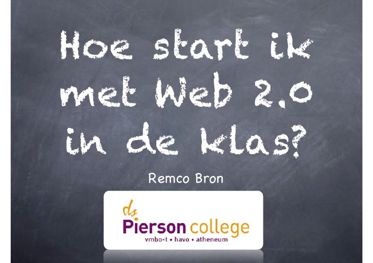Hoe start ikmet Web 2.0in de klas?    Remco Bron