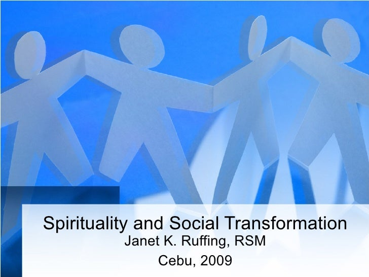 Spirituality and Social Transformation Janet K. Ruffing, RSM Cebu, 2009