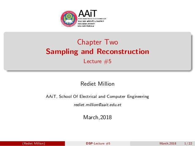 Chapter Two Sampling and Reconstruction Lecture #5 Rediet Million AAiT, School Of Electrical and Computer Engineering redi...