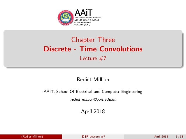 Chapter Three Discrete - Time Convolutions Lecture #7 Rediet Million AAiT, School Of Electrical and Computer Engineering r...