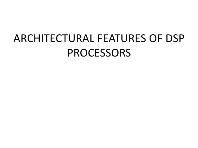 ARCHITECTURAL FEATURES OF DSP PROCESSORS
