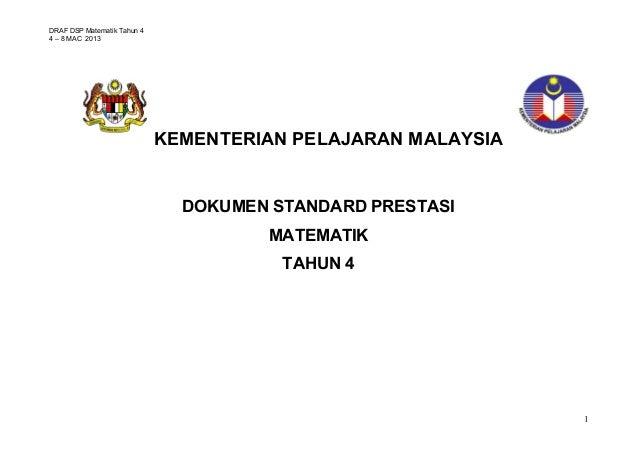 DRAF DSP Matematik Tahun 4 4 – 8 MAC 2013  KEMENTERIAN PELAJARAN MALAYSIA  DOKUMEN STANDARD PRESTASI MATEMATIK TAHUN 4 STA...