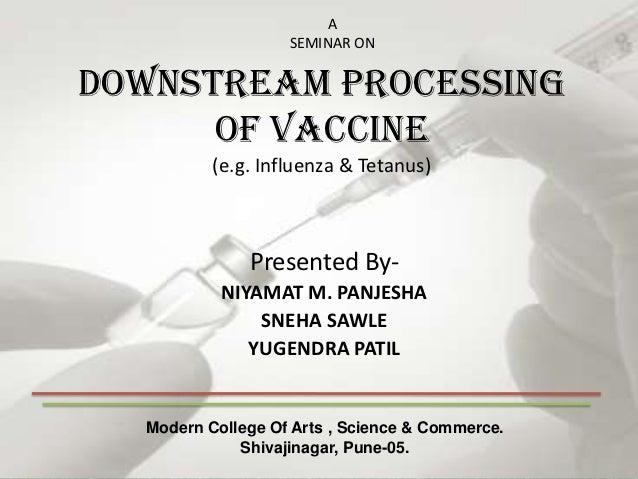 A                   SEMINAR ONDownstream processing      of vaccine          (e.g. Influenza & Tetanus)              Prese...