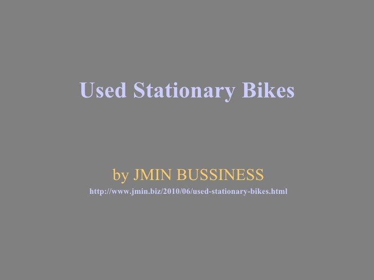 Used Stationary Bikes by JMIN BUSSINESS http://www. jmin .biz/2010/06/used-stationary-bikes.html