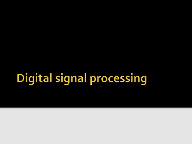  INTRODUCTION  TERMS AND COMPONENTS  WORKING OF DIGITAL SIGNAL PROCESSOR  COMPARISIONWITH MICROPROCESSORS  DIGITAL FI...