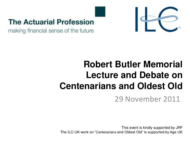 Robert Butler Memorial     Lecture and Debate onCentenarians and Oldest Old                                29 November 201...