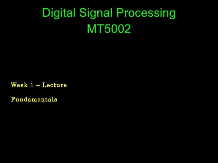 Digital Signal Processing MT5002 Week 1 – Lecture Fundamentals