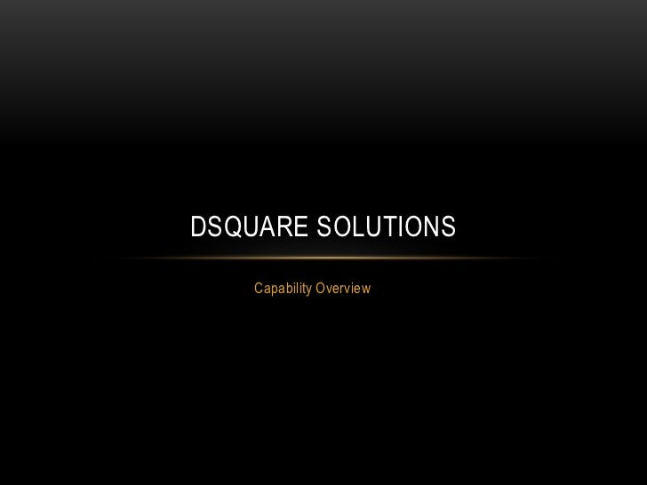 DSQUARE SOLUTIONS    Capability Overview