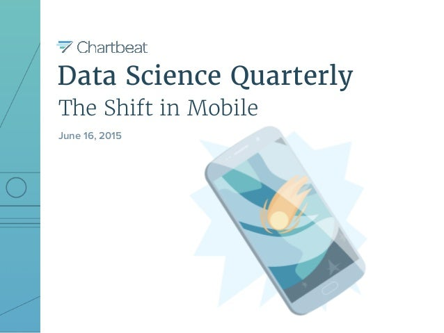Data Science Quarterly The Shift in Mobile June 16, 2015