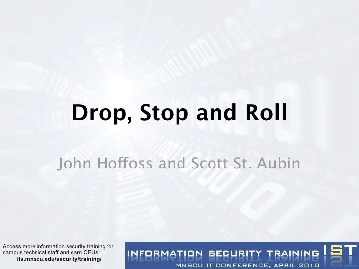 Drop, Stop and Roll                        John Hoffoss and Scott St. Aubin     Access more information security training ...