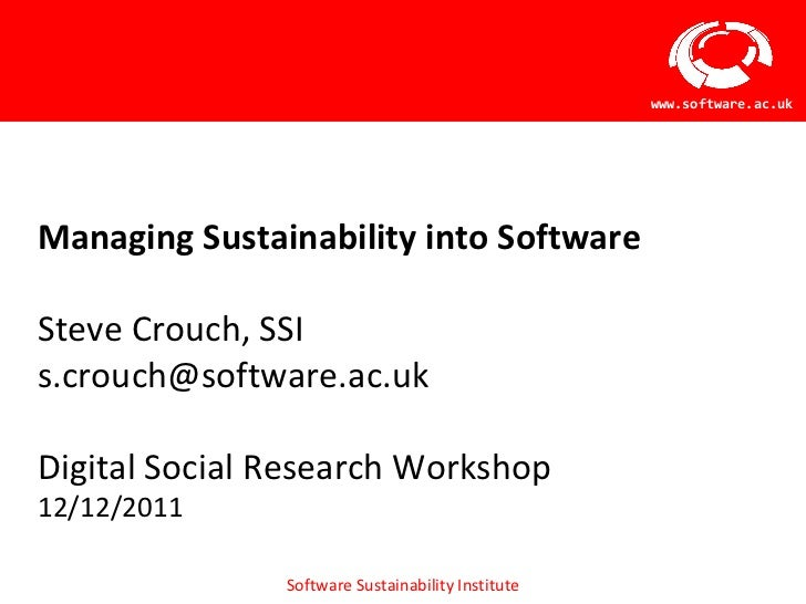 <ul><li>Managing Sustainability into Software </li></ul><ul><li>Steve Crouch, SSI </li></ul><ul><li>[email_address] </li><...