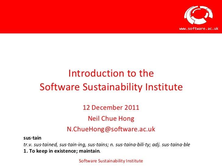 Introduction to the Software Sustainability Institute <ul><li>12 December 2011 </li></ul><ul><li>Neil Chue Hong </li></ul>...
