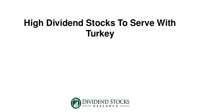 High Dividend Stocks To Serve With Turkey