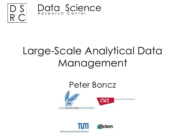 DS RC  Data Science Research Center  Large-Scale Analytical Data Management Peter Boncz