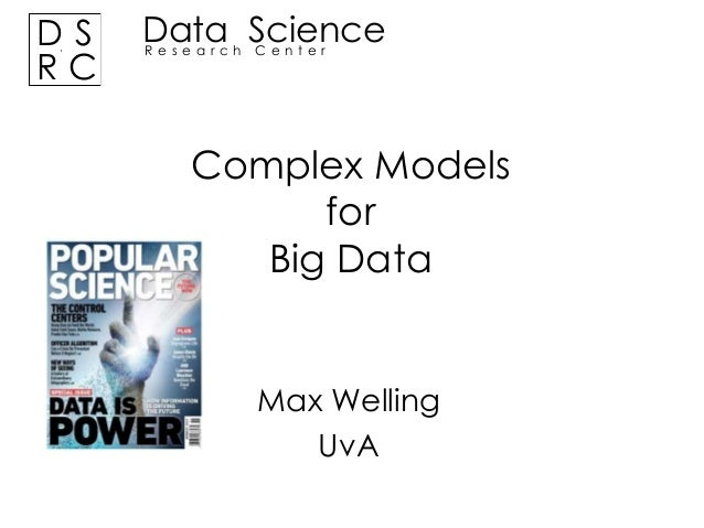 DS RC  Data Science Research Center  Complex Models for Big Data  Max Welling UvA
