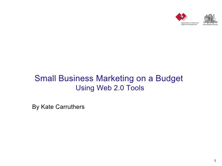 Small Business Marketing on a Budget  Using Web 2.0 Tools By Kate Carruthers