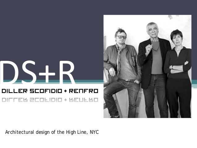 DS+RDiller Scofidio + RenfroArchitectural design of the High Line, NYC