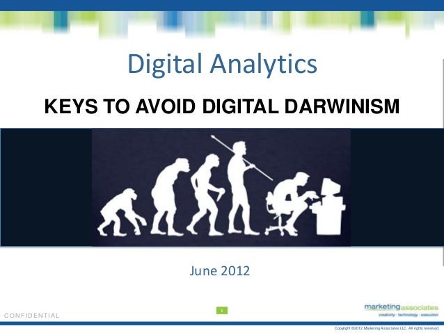 Copyright ©2012 Marketing Associates LLC. All rights reserved.CONFIDENT I ALDigital AnalyticsKEYS TO AVOID DIGITAL DARWINI...